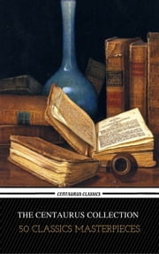 The Centaur Collection of 50 Literary Masterpieces (Centaur Classics) ebook by Nikolai Gogol, H.P Lovecraft, Joseph Conrad,...
