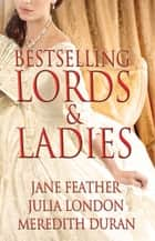 Bestselling Lords and Ladies: Feather, London, Duran - Rushed to the Altar, A Courtesan's Scandal, Bound by Your Touch ebook by Jane Feather, Julia London, Meredith Duran