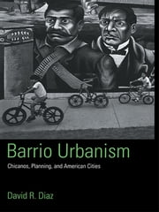Barrio Urbanism - Chicanos, Planning and American Cities ebook by David R. Diaz