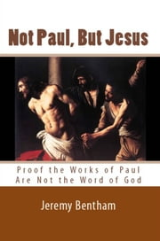 Not Paul, But Jesus ebook by Jeremy Bentham