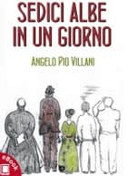 Sedici albe in un giorno ebook by Angelo Pio Villani