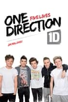 One Direction: Five Lives ebook by Jim Maloney