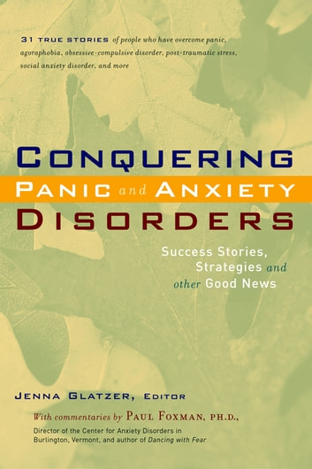 Conquering Panic and Anxiety Disorders - Success Stories, Strategies, and Other Good News ebook by Jenna Glatzer