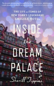 Inside the Dream Palace - The Life and Times of New York's Legendary Chelsea Hotel ebook by Kobo.Web.Store.Products.Fields.ContributorFieldViewModel