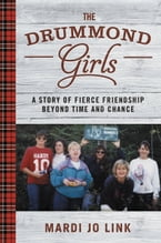 The Drummond Girls, A Story of Fierce Friendship Beyond Time and Chance