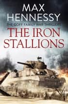 The Iron Stallions ebook by Max Hennessy