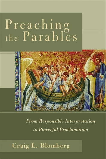 Preaching the Parables - From Responsible Interpretation to Powerful Proclamation ebook by Craig L. Blomberg