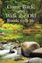 Come Back, and Walk the Old Roads with Me ebook by Judy-Suzanne Sadler
