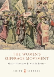 The Women's Suffrage Movement ebook by Molly Housego,Neil R. Storey