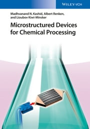 Microstructured Devices for Chemical Processing ebook by Madhvanand N. Kashid,Albert Renken,Lioubov Kiwi-Minsker