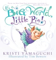 It's a Big World, Little Pig! ebook by Kristi Yamaguchi, Tim Bowers
