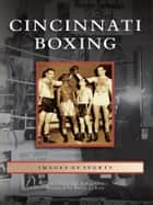 Cincinnati Boxing ebook by Kevin Grace, Joshua Grace, Buddy LaRosa