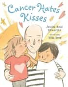 Cancer Hates Kisses ebook by Jessica Reid Sliwerski, Mika Song