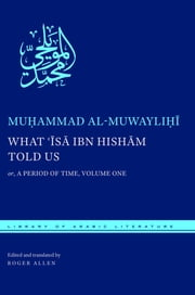 What 'Isa ibn Hisham Told Us - or, A Period of Time, Volume One ebook by Muhammad al-Muwaylihi,Roger Allen