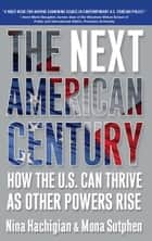 The Next American Century - How the U.S. Can Thrive as Other Powers Rise ebook by Nina Hachigian, Mona Sutphen