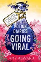 The Potion Diaries: Going Viral ebook by Amy Alward