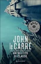 Un delitto di classe eBook by John le Carré, Giancarlo Cella