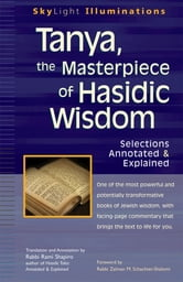 Tanya the Masterpiece of Hasidic Wisdom - Selections Annotated & Explained ebook by Rami Shapiro