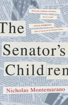 The Senator's Children ebook by Nicholas Montemarano