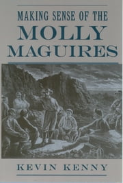 Making Sense of the Molly Maguires ebook by Kevin Kenny