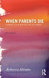 When Parents Die - Learning to Live with the Loss of a Parent ebook by Rebecca Abrams
