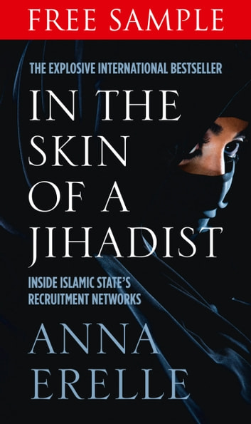 In the Skin of a Jihadist: Free Sampler: Inside Islamic State's Recruitment Networks ebook by Anna Erelle