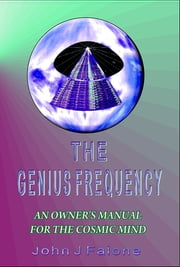 The Genius Frequency - An Owner's Manual For The Cosmic Mind ebook by John J Falone