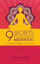 9 Secrets of Successful Meditation - The Ultimate Key to Mindfulness, Inner Calm & Joy ebook by Samprasad Vinod, B.K.S. Iyengar