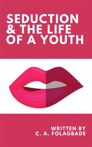 Seduction & the Life of a Youth ebook by C. A. Folagbade