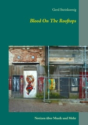 Blood On The Rooftops - Notizen über Musik und mehr ebook by Gerd Steinkoenig