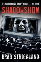 ShadowShow - It's More Than Just a Scary Movie. . . . It's Death. ebook by Brad Strickland