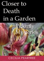 Closer to Death in a Garden ebook by Cecilia Peartree