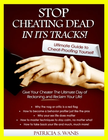 Stop Cheating Dead In Its Tracks! Ultimate Guide to Cheat-Proofing Yourself eBook by Patricia Wanis