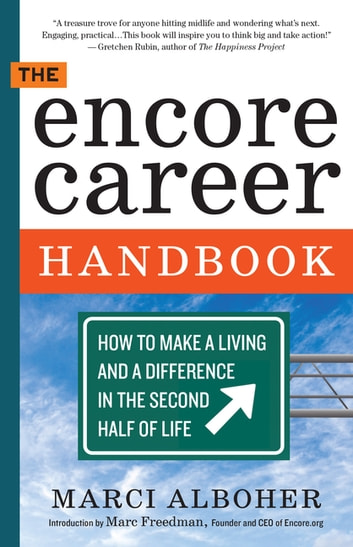 The Encore Career Handbook - How to Make a Living and a Difference in the Second Half of Life ebook by Marci Alboher