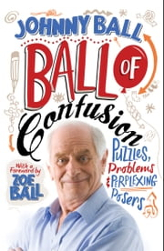 Ball of Confusion: Puzzles, Problems and Perplexing Posers ebook by Johnny Ball