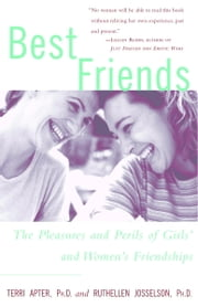 Best Friends - The Pleasures and Perils of Girls' and Women's Friendships ebook by Terri Apter,Ruthellen Josselson