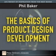 The Basics of Product Design Development ebook by Phil Baker