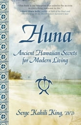 Huna - Ancient Hawaiian Secrets for Modern Living ebook by Serge Kahili King