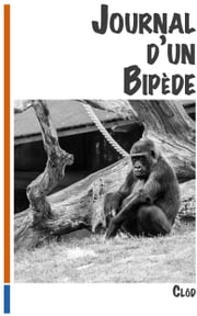 Journal d'un Bipède ebook by M. Clôd