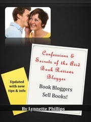 Confessions and Secrets of the Avid Book Reviews Blogger: Book Bloggers Sell Books ebook by Lynnette Phillips