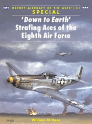 'Down to Earth' Strafing Aces of the Eighth Air Force ebook by William N Hess,Mr Chris Davey