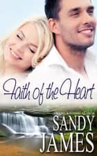 Faith of the Heart ebook by Sandy James