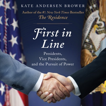 First in Line - Presidents, Vice Presidents, and the Pursuit of Power audiobook by Kate Andersen Brower