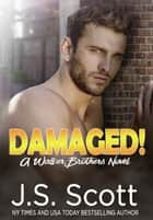 Damaged! - A Walker Brothers Novel ebook by J. S. Scott