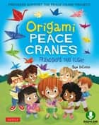 Origami Peace Cranes - Friendships Take Flight: Includes Story & Instructions to make a Crane (Proceeds Support Peace Crane Project) ebook by Sue DiCicco