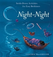 Night-Night - Settle-Down Activities for Easy Bedtimes ebook by MacGregor, Cynthia,Rifkin, June