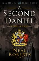 A Second Daniel - In the Den of the English Lion, #1 ebook by Neal Roberts