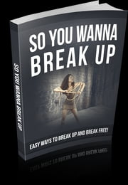 So You Wanna Break Up ebook by Anonymous