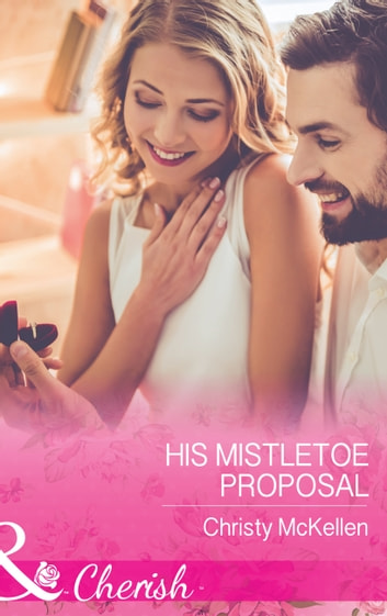 His Mistletoe Proposal (Mills & Boon Cherish) ebook by Christy McKellen