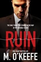RUIN YOU ebook by Molly O'Keefe